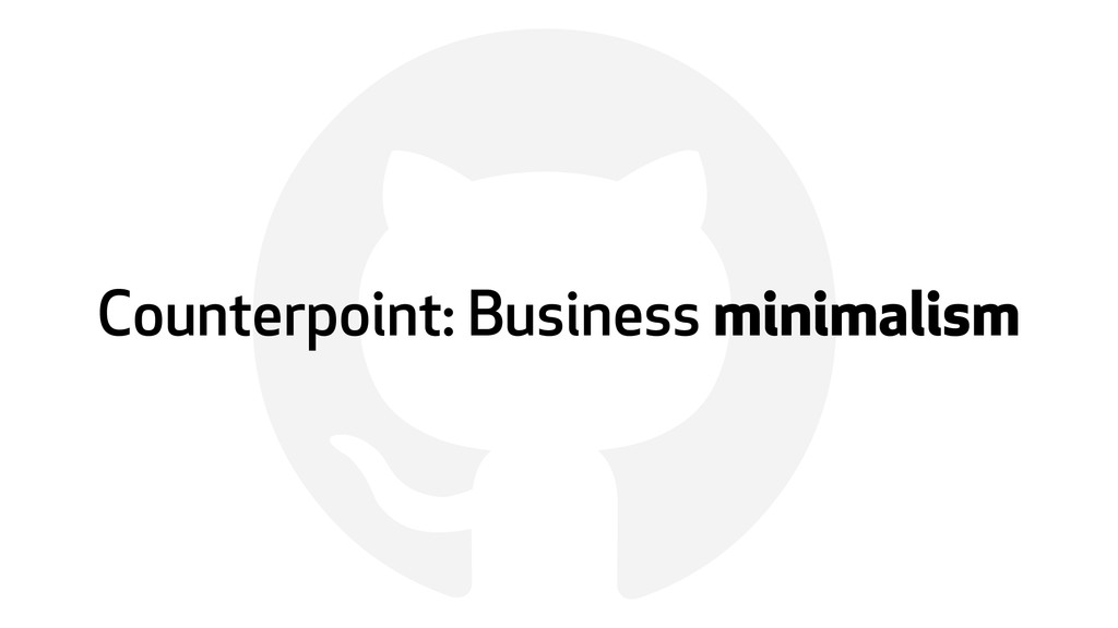 ! Counterpoint: Business minimalism