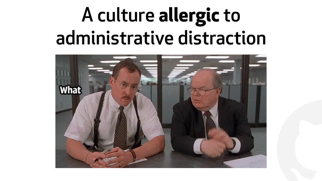! A culture allergic to administrative distract...
