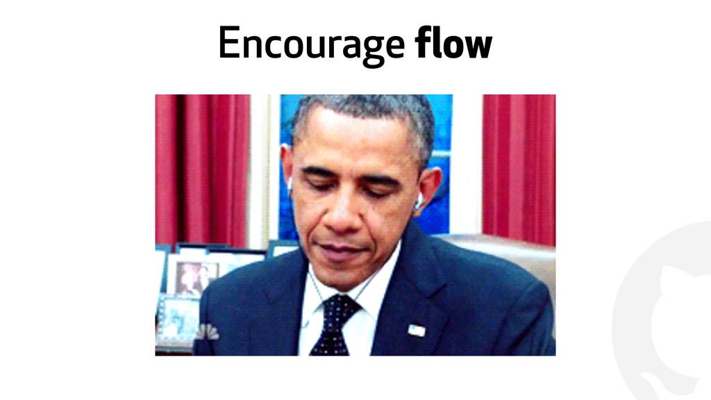 ! Encourage flow
