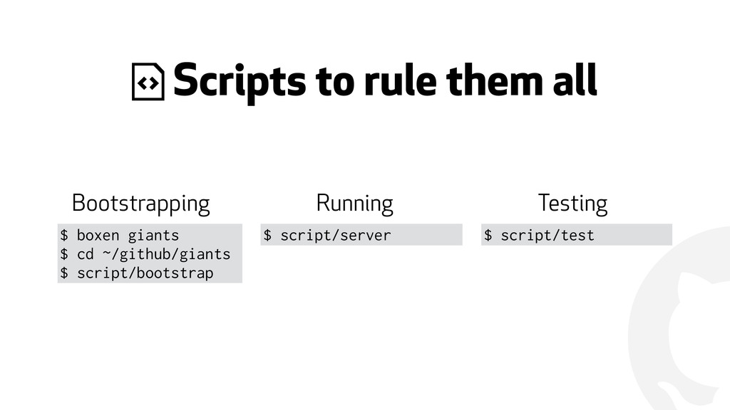 ! * Scripts to rule them all $ script/test Boot...