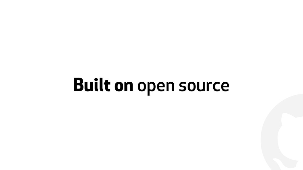 ! Built on open source