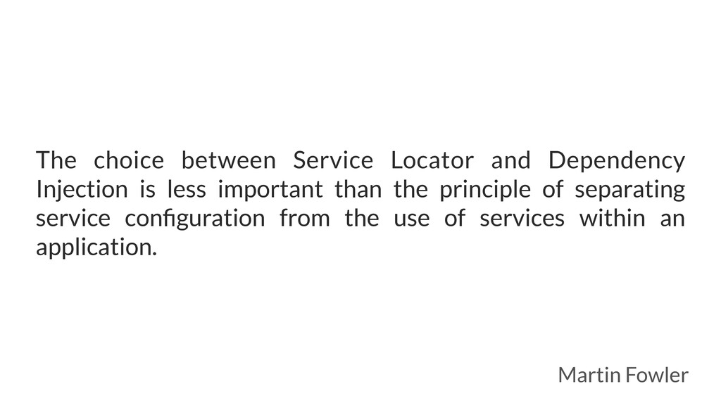 The choice between Service Locator and Dependen...
