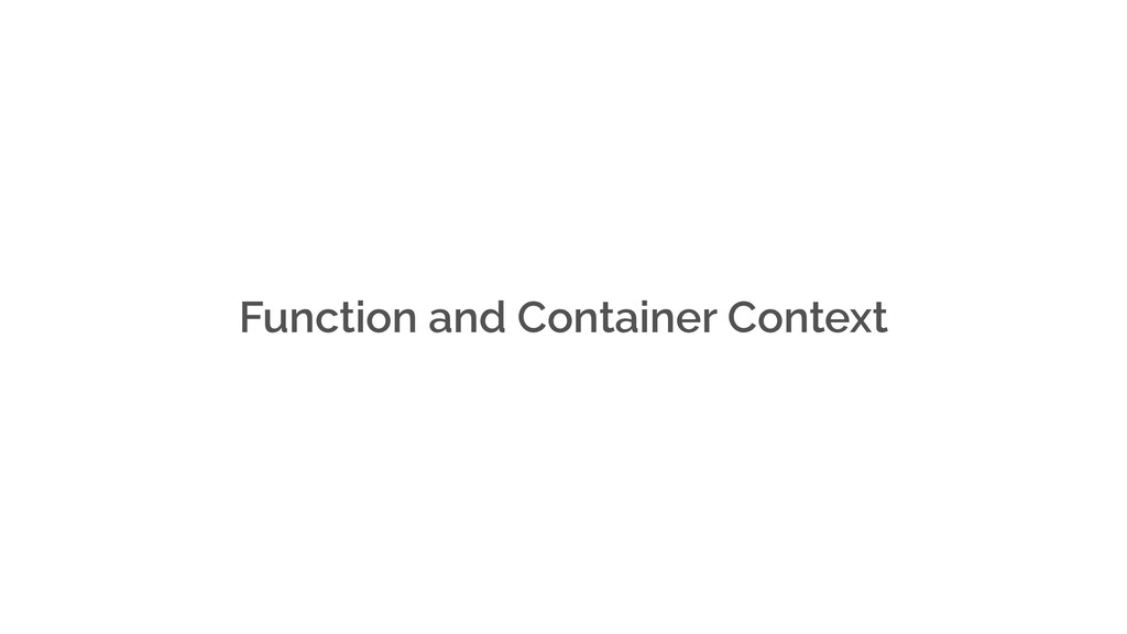 Function and Container Context