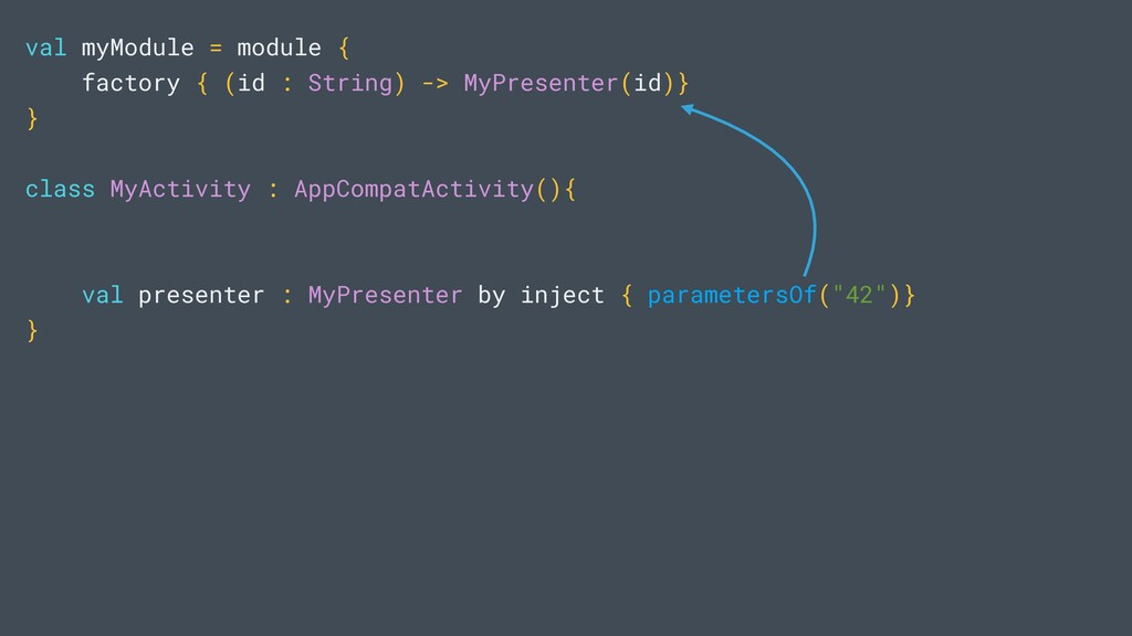 val myModule = module { factory { (id : String)...