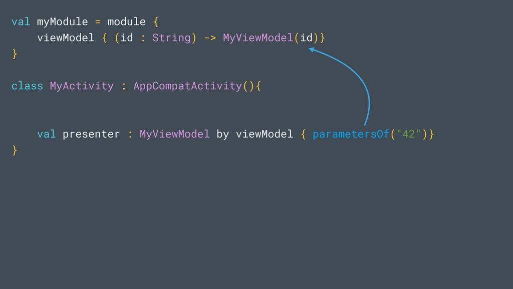 val myModule = module { viewModel { (id : Strin...
