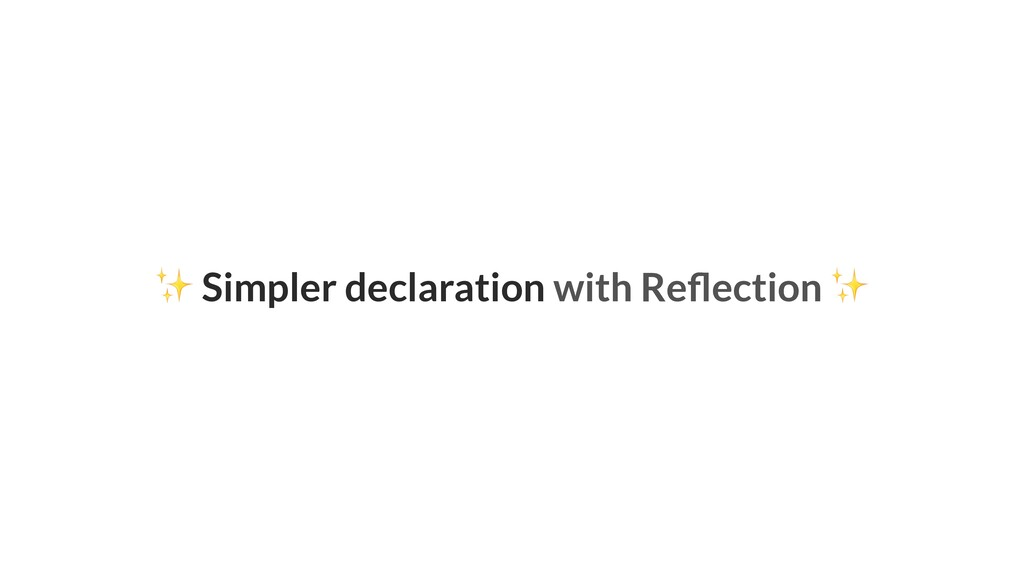 ✨ Simpler declaration with Reflection ✨