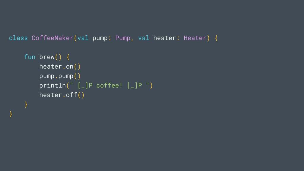 class CoffeeMaker(val pump: Pump, val heater: H...