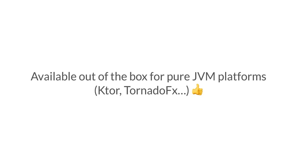 Available out of the box for pure JVM platforms...