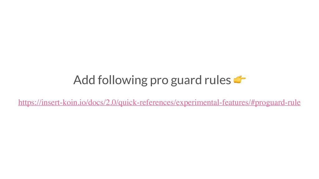 Add following pro guard rules  https://insert-k...
