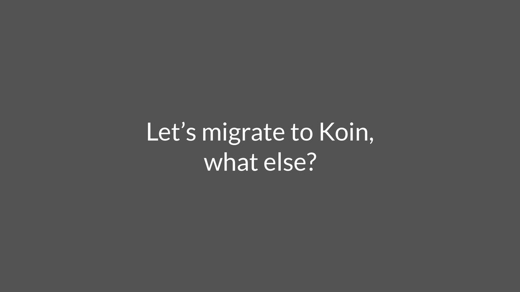 Let's migrate to Koin, what else?