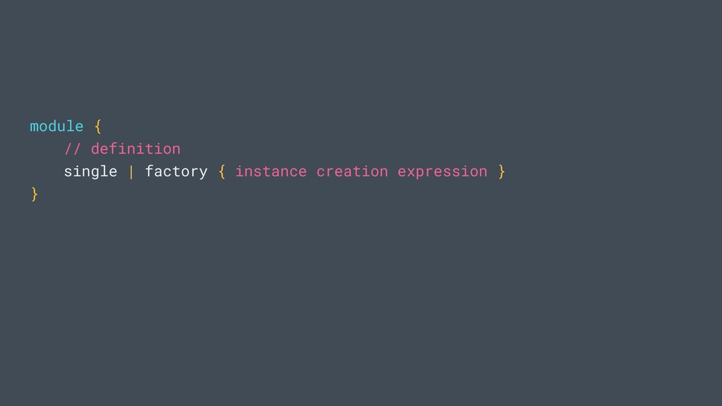 module { // definition single | factory { insta...