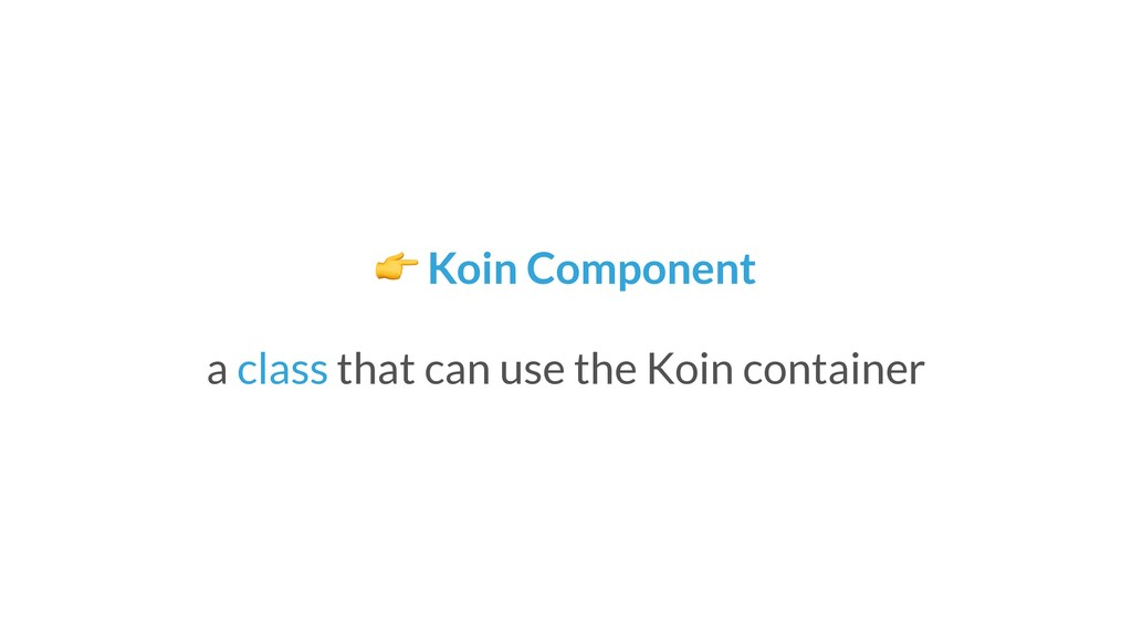 Koin Component a class that can use the Koin c...
