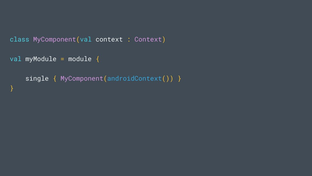class MyComponent(val context : Context) val my...