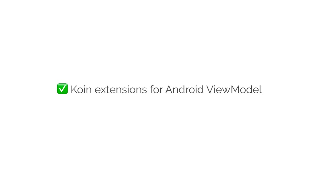 ✅ Koin extensions for Android ViewModel