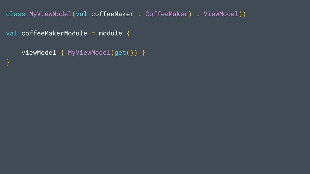class MyViewModel(val coffeeMaker : CoffeeMaker...