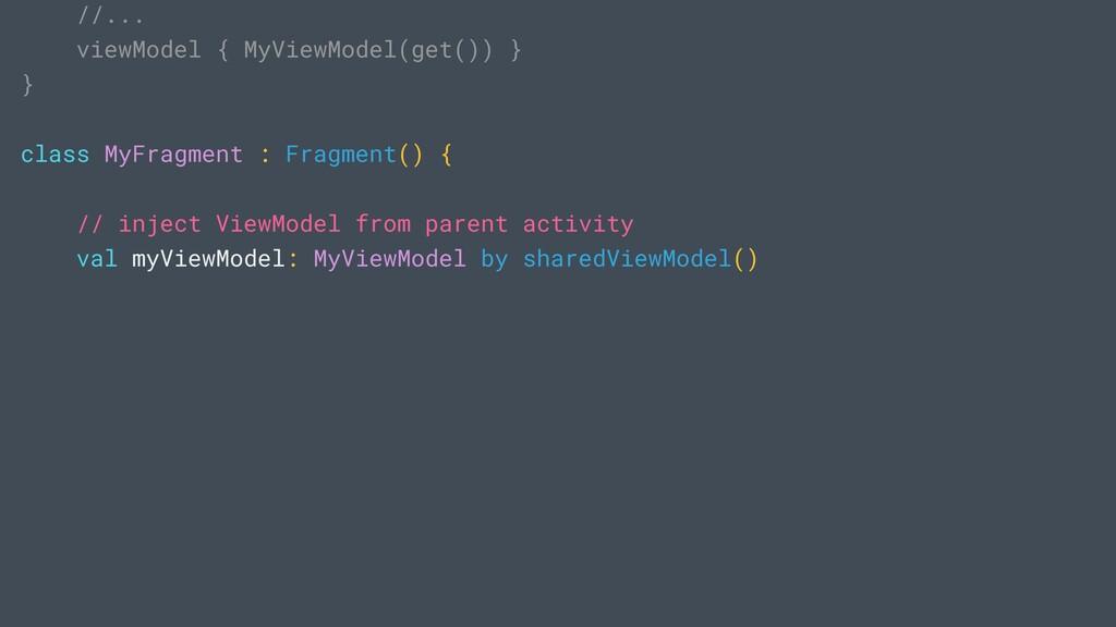 //... viewModel { MyViewModel(get()) } } class ...