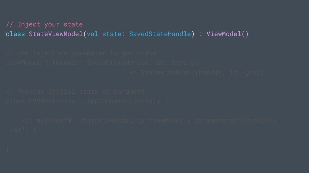 // Inject your state class StateViewModel(val s...