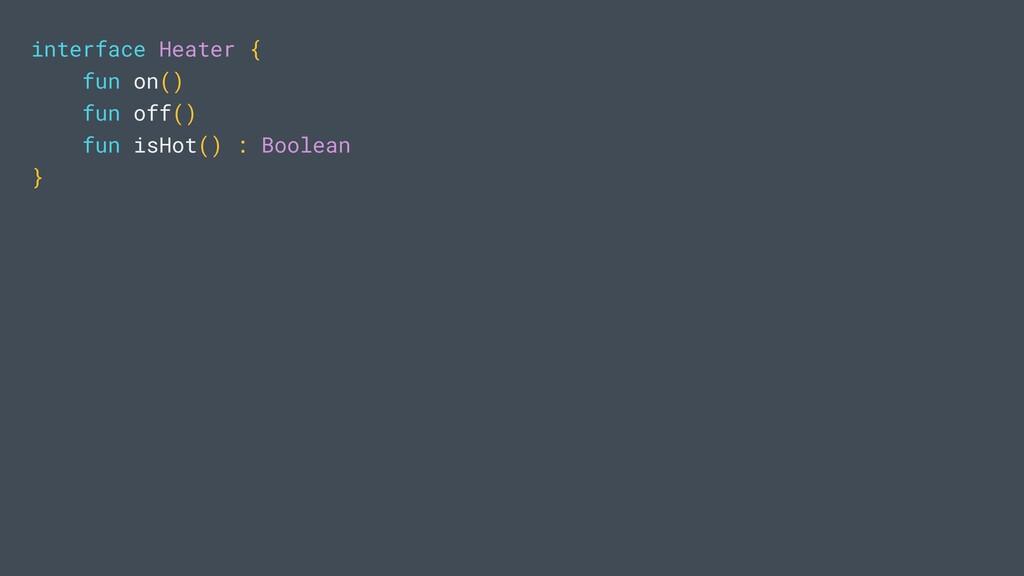 interface Heater { fun on() fun off() fun isHot...