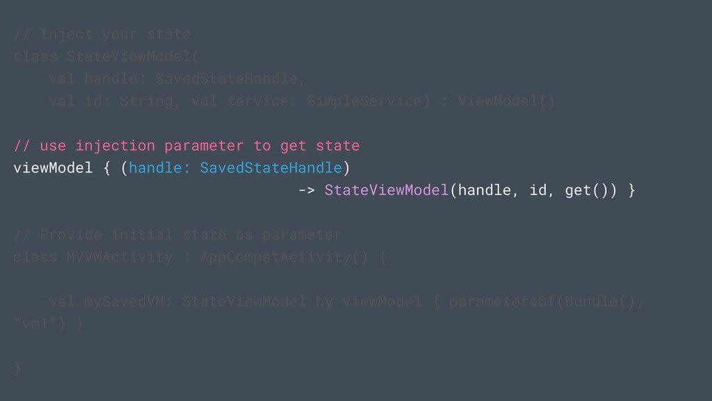// Inject your state class StateViewModel( val ...
