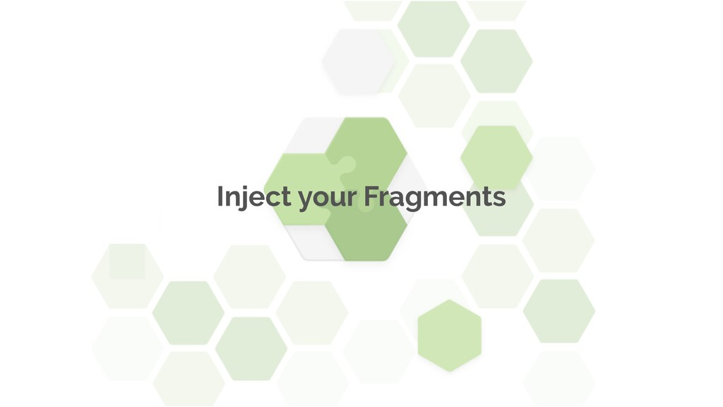 Inject your Fragments