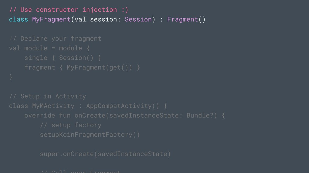 // Use constructor injection :) class MyFragmen...
