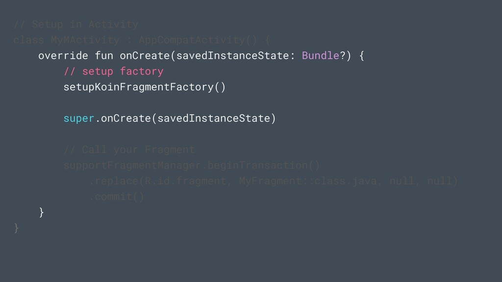// Setup in Activity class MyMActivity : AppCom...
