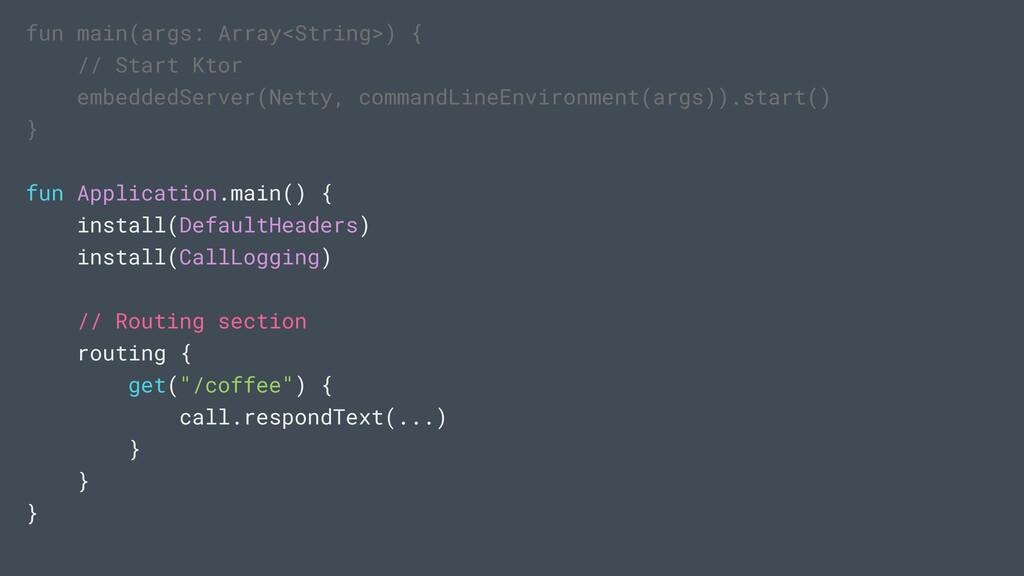 fun main(args: Array<String>) { // Start Ktor e...