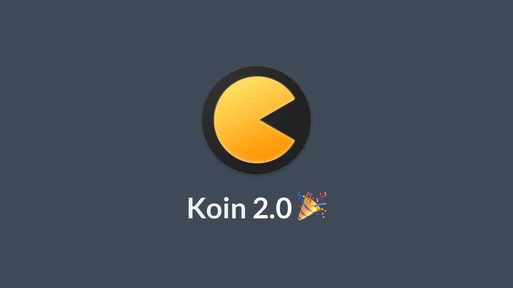 Koin 2.0