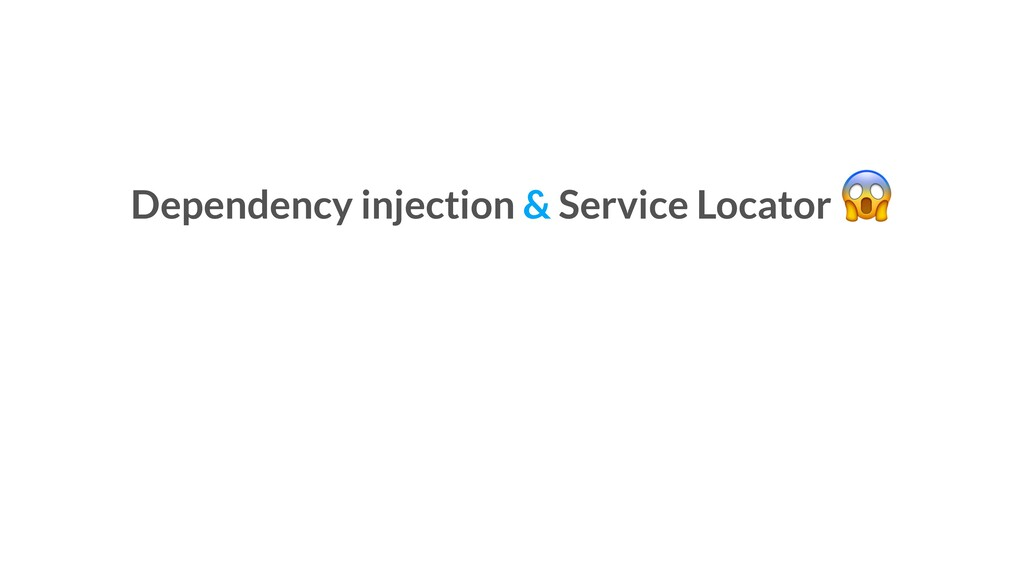Dependency injection & Service Locator