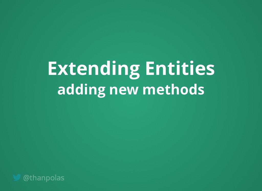 Extending Entities Extending Entities adding ne...