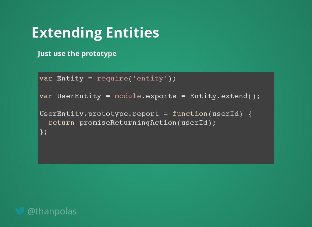 Extending Entities Extending Entities Just use ...