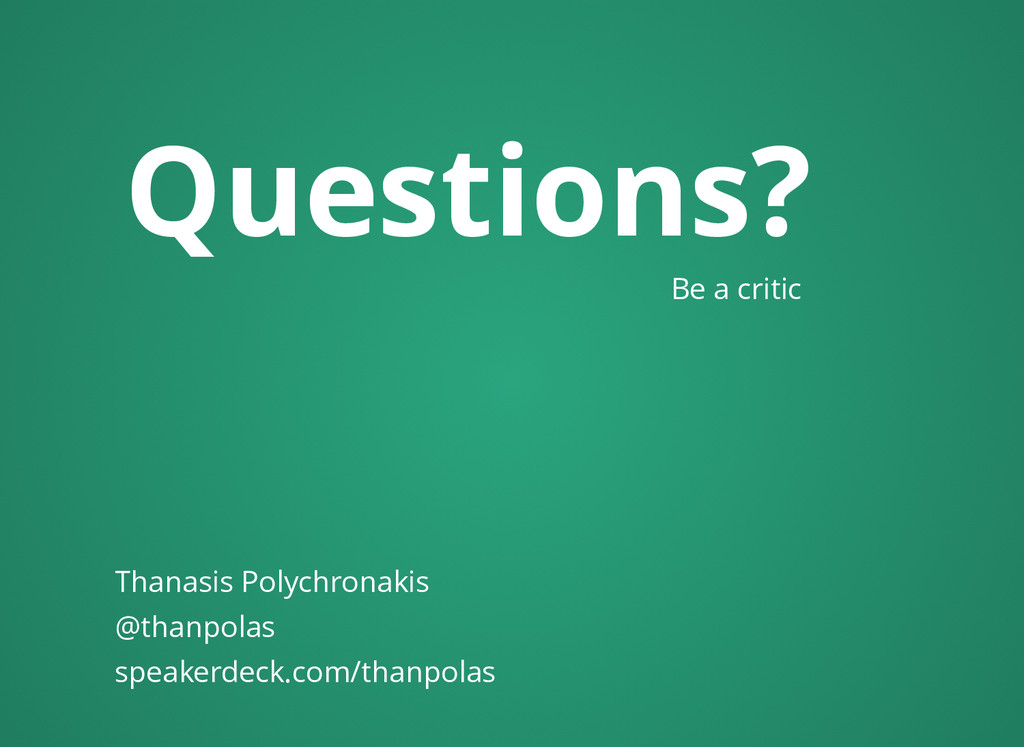 Questions? Be a critic Thanasis Polychronakis @...