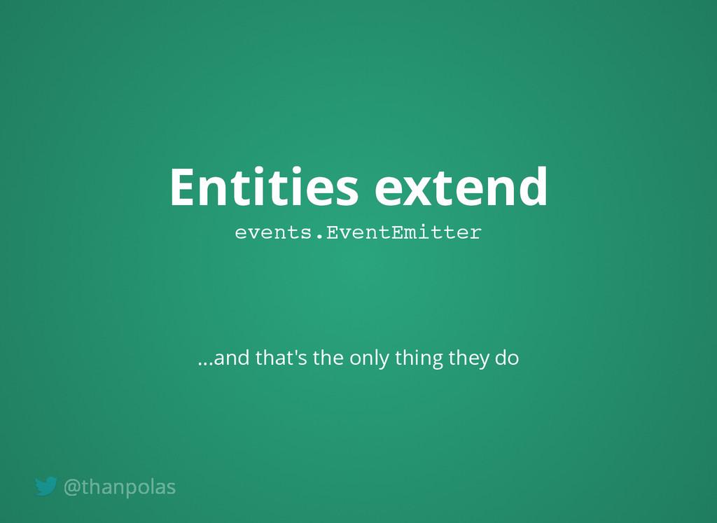 Entities extend Entities extend events.EventEmi...
