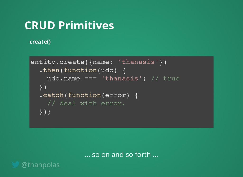 CRUD Primitives CRUD Primitives create() create...