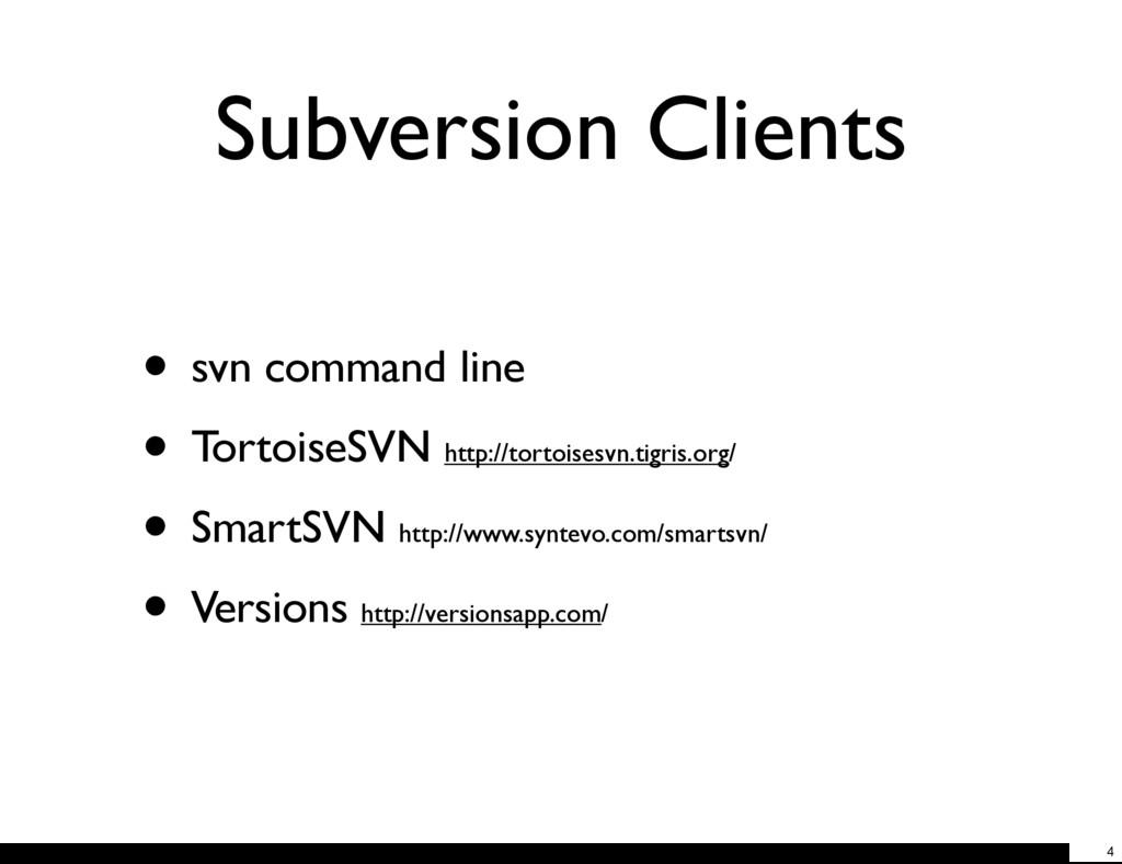 Subversion Clients • svn command line • Tortois...