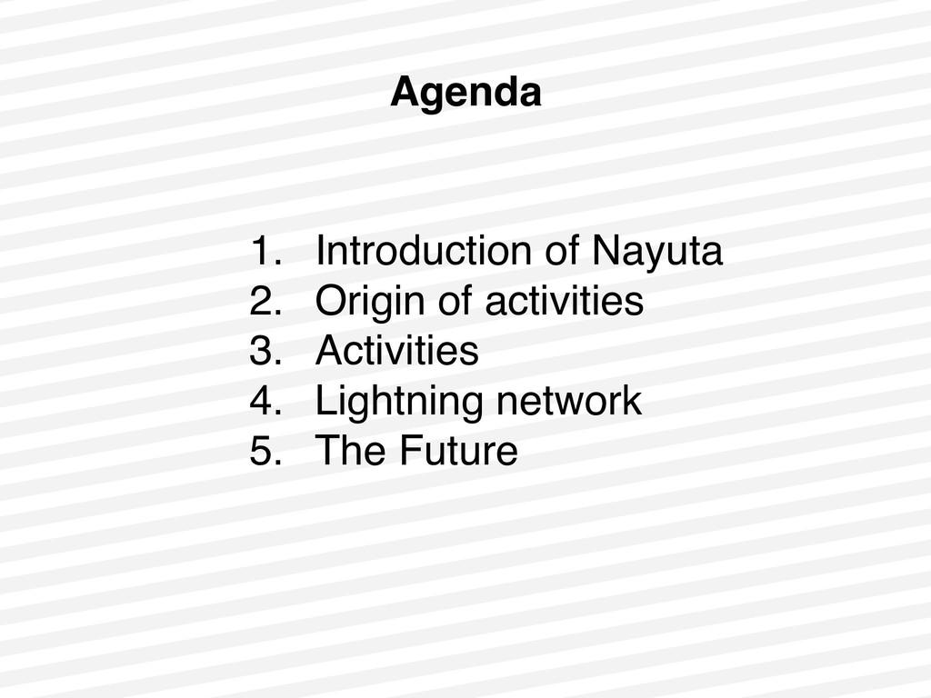 Agenda 1. Introduction of Nayuta 2. Origin of a...