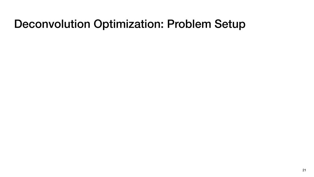 Deconvolution Optimization: Problem Setup 21