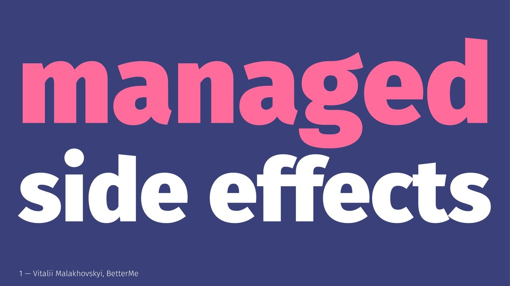 managed side effects 1 — Vitalii Malakhovskyi, ...