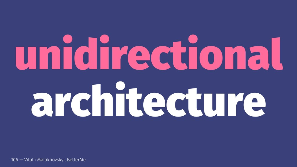 unidirectional architecture 106 — Vitalii Malak...