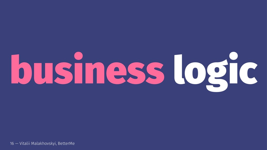 business logic 16 — Vitalii Malakhovskyi, Bette...