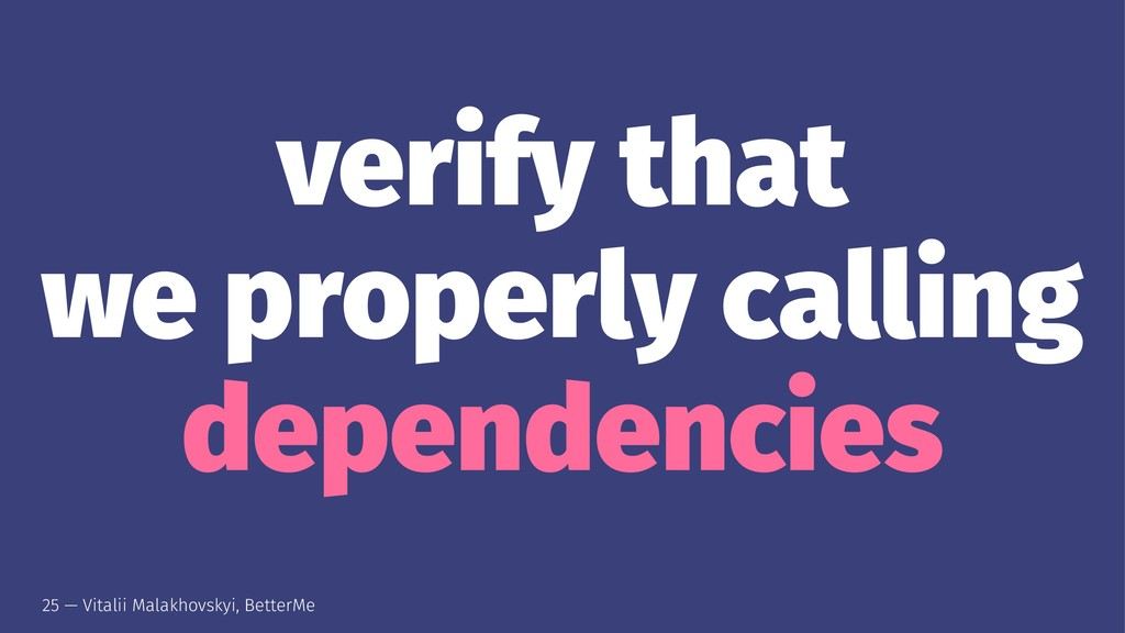 verify that we properly calling dependencies 25...
