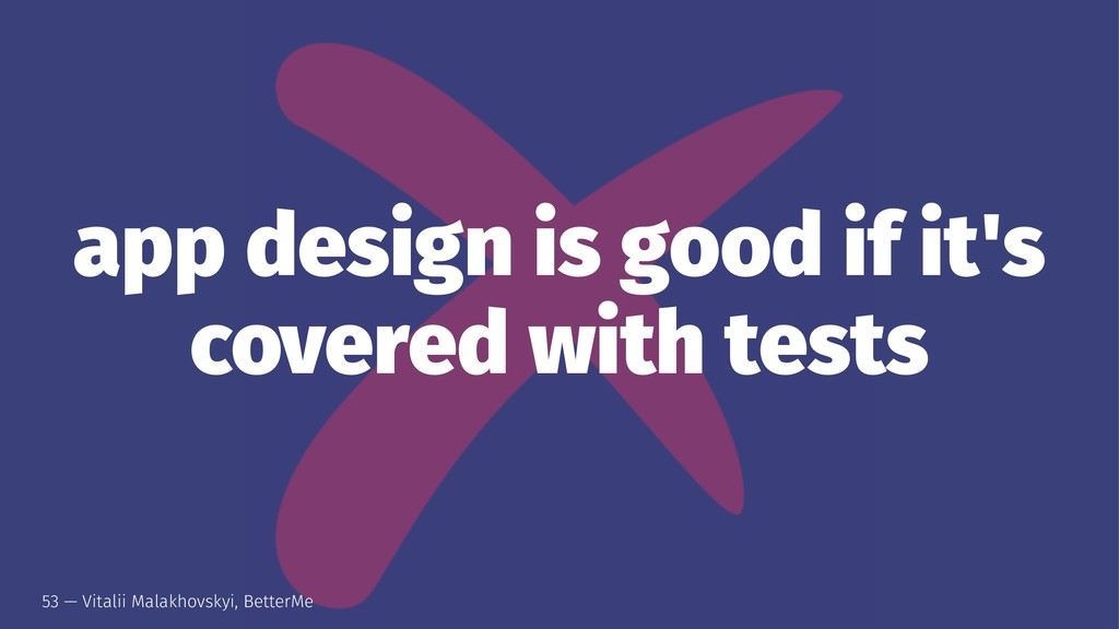 app design is good if it's covered with tests 5...
