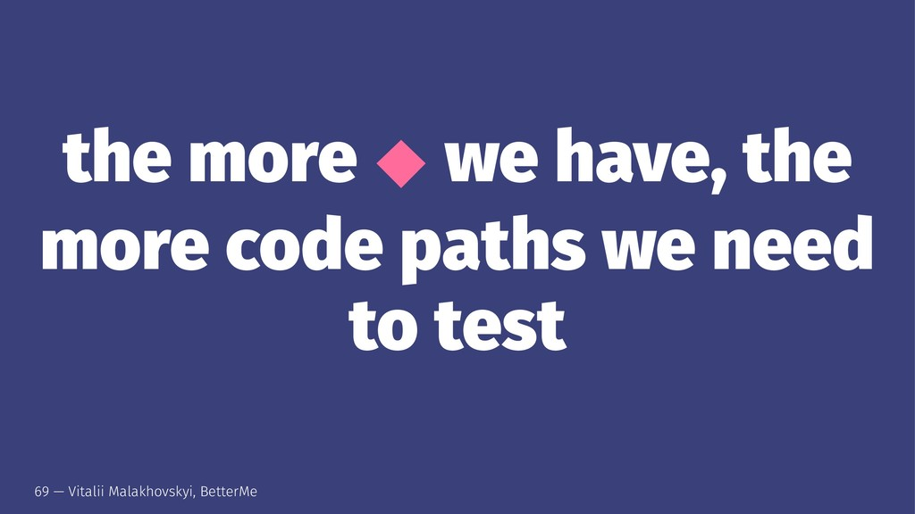 the more ⬥ we have, the more code paths we need...