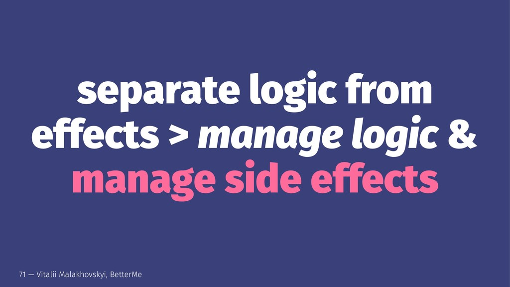 separate logic from effects > manage logic & ma...