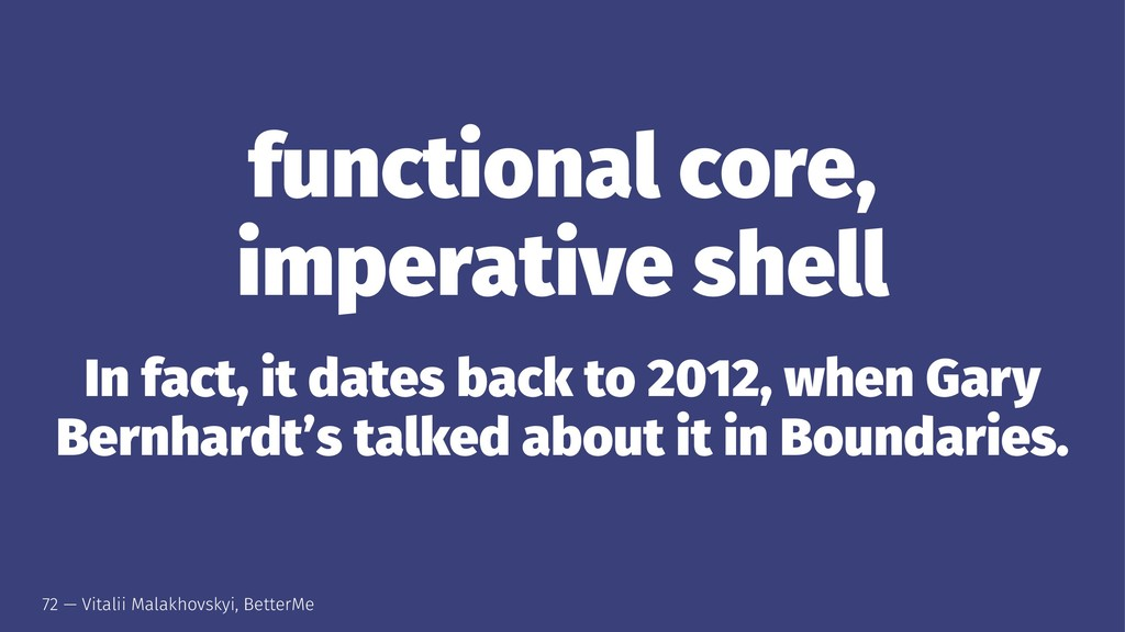 functional core, imperative shell In fact, it d...