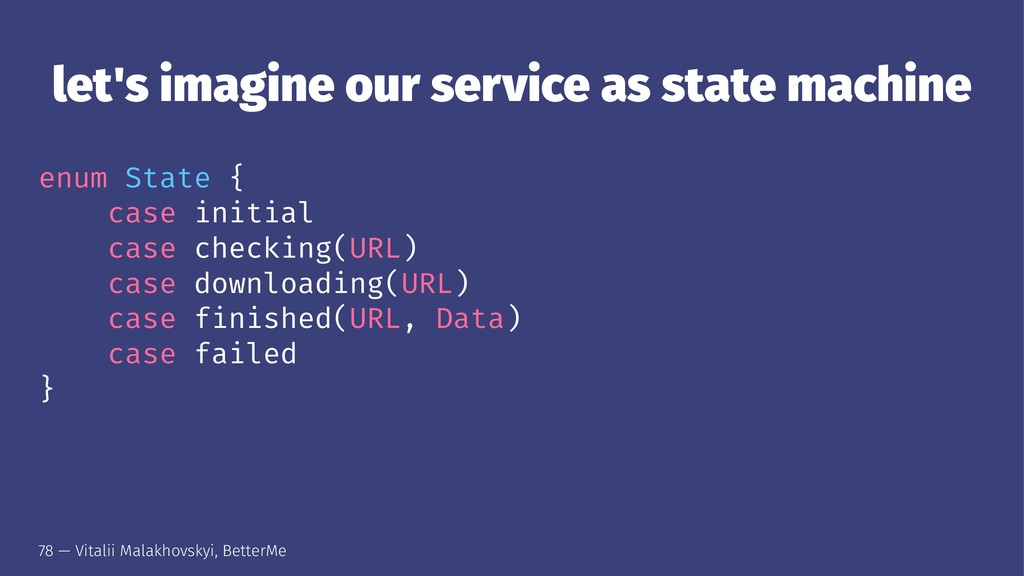 let's imagine our service as state machine enum...