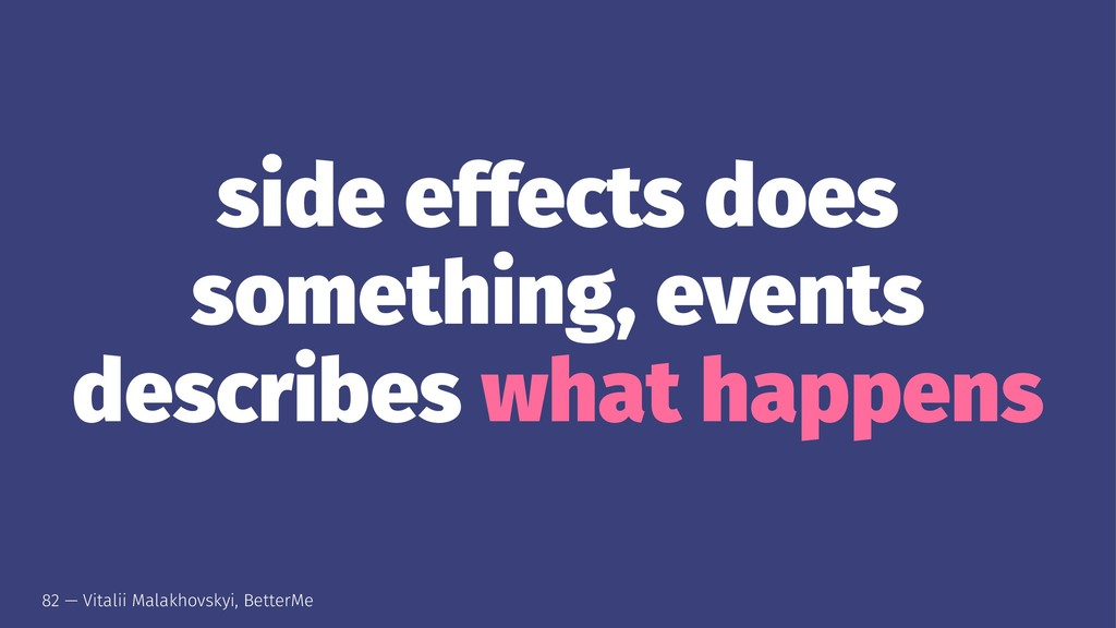 side effects does something, events describes w...