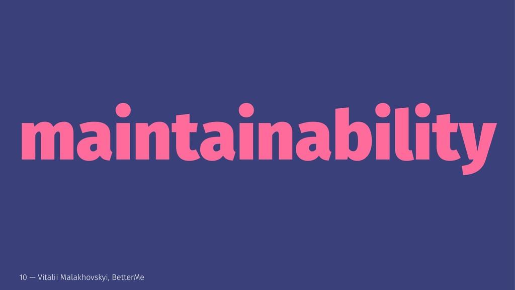 maintainability 10 — Vitalii Malakhovskyi, Bett...