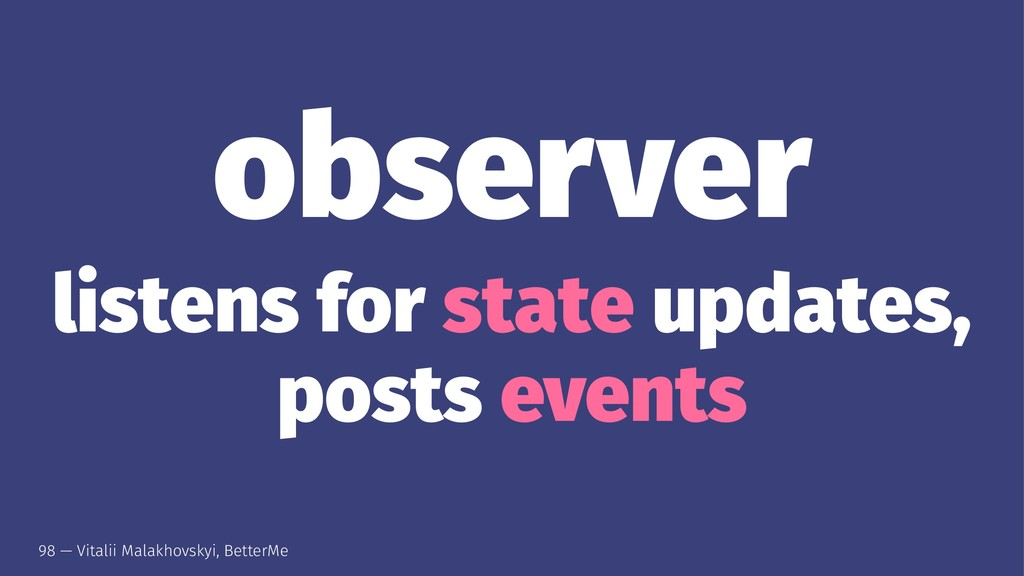 observer listens for state updates, posts event...