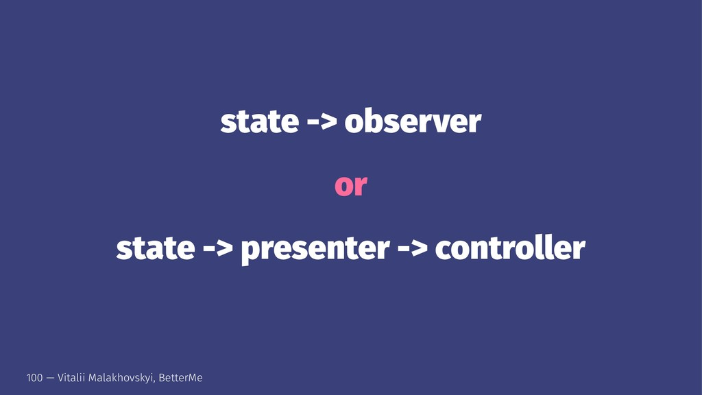 state -> observer or state -> presenter -> cont...